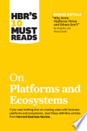 HBR s 10 Must Reads on Platforms and Ecosystems  with bonus article by  Why Some Platforms Thrive and Others Don t  By Feng Zhu and Marco Iansiti  Book