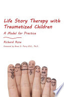 """Life Story Therapy with Traumatized Children: A Model for Practice"" by Richard Rose"