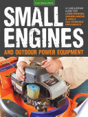 Small Engines and Outdoor Power Equipment  : A Care & Repair Guide For: Lawn Mowers, Snowblowers & Small Gas-Powered Imple