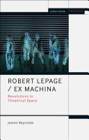 Robert Lepage/Ex Machina: revolutions in theatrical space