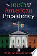 The Irish and the American Presidency Book PDF