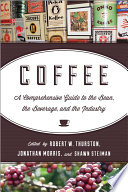 """Coffee: A Comprehensive Guide to the Bean, the Beverage, and the Industry"" by Robert W. Thurston, Jonathan Morris, Shawn Steiman"