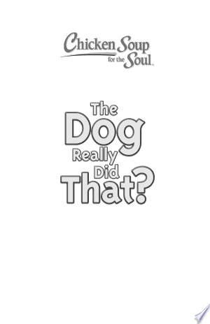 Download Chicken Soup for the Soul: The Dog Really Did That? Free Books - EBOOK
