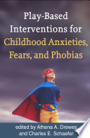 Play Based Interventions for Childhood Anxieties  Fears  and Phobias Book PDF