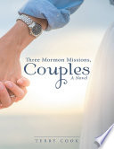 Three Mormon Missions  Couples  A Novel