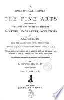 A Biographical History of the Five Arts being memoirs of the lives and works of eminent painters,engravers,sculptors and architects...