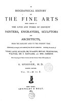 A Biographical History of the Five Arts being memoirs of the lives and works of eminent painters engravers sculptors and architects