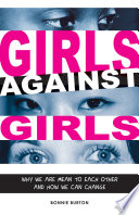 Girls Against Girls, Why We are Mean to Each Other and how We Can Change by Bonnie Burton PDF