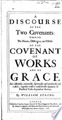 A discourse of the two covenants  wherein the nature  differences  and effects of the covenant of works and of grace are     discussed  etc   Edited by T  Gale