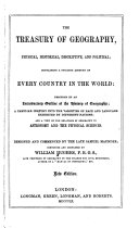 The Treasury of Geography  Physical  Historical  Descriptive  and Political  Containing a Succinct Account of Every Country in the World