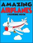 Amazing Airplanes Coloring Book