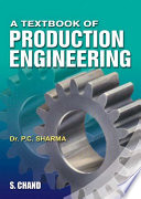 """A Textbook of Production Engineering"" by P C Sharma"