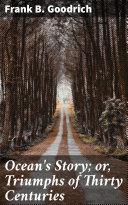 Ocean's Story; or, Triumphs of Thirty Centuries [Pdf/ePub] eBook