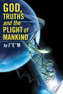 God  Truths and the Plight of Mankind