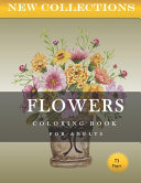 NEW COLLECTIONS FLOWERS COLORING BOOK FOR ADULTS 71 Pages