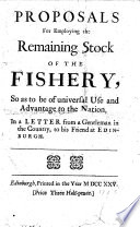 Proposals for employing the remaining Stock of the Fishery, so as to be of universal use and advantage to the nation, in a letter from a gentleman in the country, to his friend at Edinburgh. [In favour of applying the funds to a hospital.]