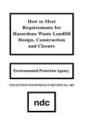 How to Meet Requirements for Hazardous Waste Landfill Design  Construction and Closure