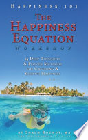 The Happiness Equation Workshop: 25 Deep Thoughts on Catching & Keeping Happiness