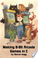 Making 8-Bit Arcade Games in C