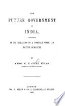 The Future Government of India  Considered in Its Relation to a Compact with Its Native Subjects Book PDF