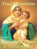 True Devotion to the Blessed Virgin Pdf/ePub eBook