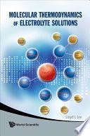 Molecular Thermodynamics of Electrolyte Solutions