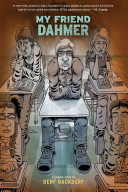 My friend Dahmer : a graphic novel