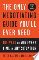 The Only Negotiating Guide You'll Ever Need, Revised and Updated  : 101 Ways to Win Every Time in Any Situation