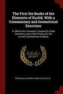 The First Six Books Of The Elements Of Euclid With A Commentary And Geometrical Exercises To Which Are Annexed A Treatise On Solid Geometry And A S