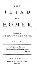 The Iliad of Homer. Translated by Alexander Pope, Esq. (The Odyssey of Homer. Translated from the Greek [by Pope, W. Broome and E. Fenton].-Homer's Battle of the Frogs and Mice. By Mr Archdeacon Parnel. Corrected by Mr Pope.).