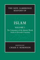 The New Cambridge History of Islam  Volume 1  The Formation of the Islamic World  Sixth to Eleventh Centuries
