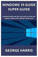 Windows 10 Guide Super Guide