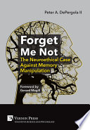 Forget Me Not The Neuroethical Case Against Memory Manipulation Book PDF