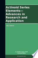 Actinoid Series Elements   Advances in Research and Application  2013 Edition