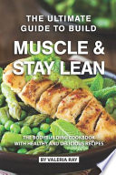 The Ultimate Guide to Build Muscle & Stay Lean