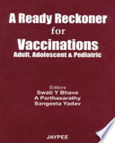 A Ready Reckoner for Vaccinations  : Adult, Adolescent and Pediatric