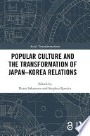 Popular Culture And The Transformation Of Japan Korea Relations
