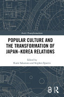 Popular Culture and the Transformation of Japan–Korea Relations