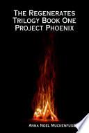 The Regenerates Trilogy Book One: Project Phoenix
