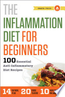 The Inflammation Diet for Beginners  100 Essential Anti Inflammatory Diet Recipes