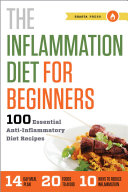 The Inflammation Diet for Beginners: 100 Essential Anti-Inflammatory Diet Recipes Pdf/ePub eBook