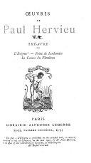 Oeuvres de Paul Hervieu ...: Théatre: L'énigme. Point de Lendemain. La course du flambeau
