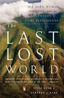 The last lost world : ice ages, human origins, and the invention of the Pleistocene