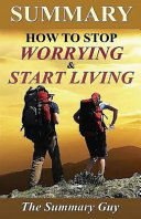 Summary   How to Stop Worrying and Start Living