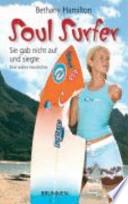 Soul-Surfer  : sie gab nicht auf und siegte ; eine wahre Geschichte
