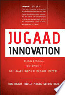"""Jugaad Innovation: Think Frugal, Be Flexible, Generate Breakthrough Growth"" by Navi Radjou, Jaideep Prabhu, Simone Ahuja, Kevin Roberts"
