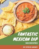 365 Fantastic Mexican Dip Recipes Book PDF