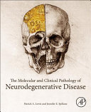 The Molecular Pathology of Neurodegenerative Disease