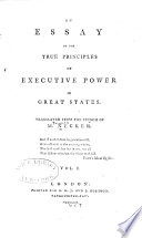 An Essay on the True Principles of Executive Power in Great States