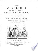 The Works Of The Honourable Robert Boyle  In Six Volumes  To which is Prefixed The Life of the Author  A New Edition